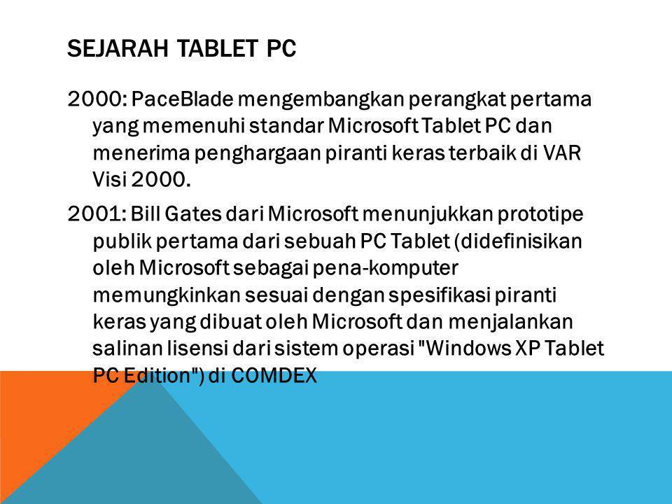 SEJARAH TABLET PC 2000: PaceBlade mengembangkan perangkat pertama yang memenuhi standar Microsoft Tablet PC dan menerima penghargaan piranti keras ter