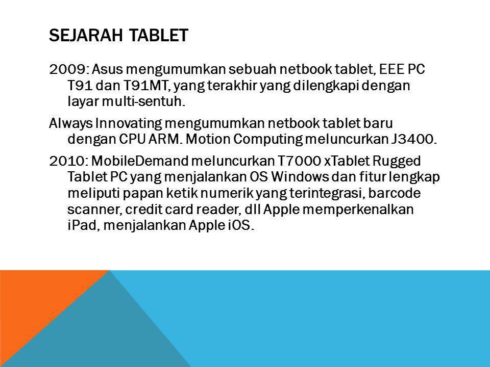 SEJARAH TABLET 2009: Asus mengumumkan sebuah netbook tablet, EEE PC T91 dan T91MT, yang terakhir yang dilengkapi dengan layar multi-sentuh. Always Inn