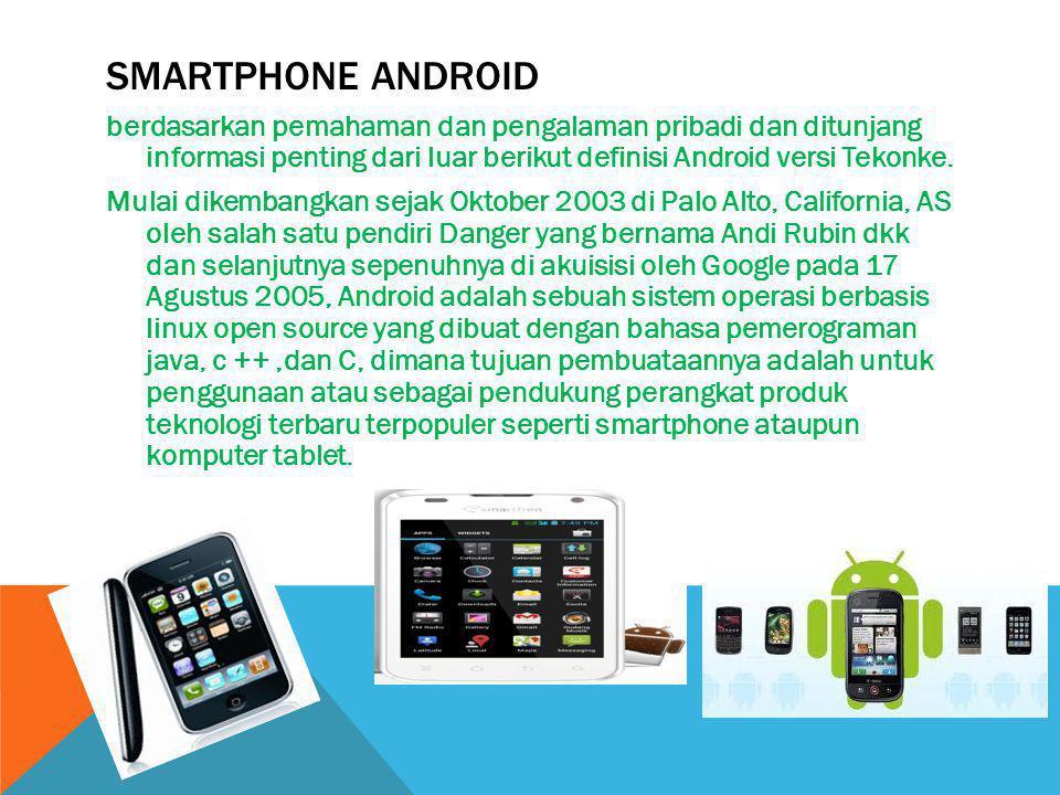 SMARTPHONE ANDROID berdasarkan pemahaman dan pengalaman pribadi dan ditunjang informasi penting dari luar berikut definisi Android versi Tekonke. Mula