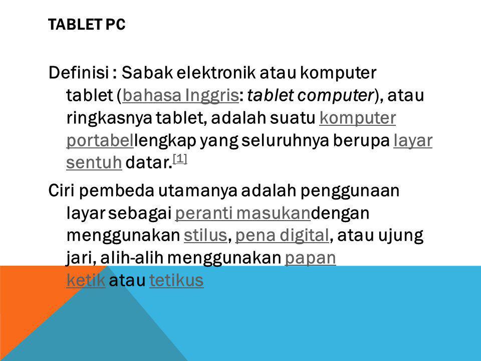 Definisi : Sabak elektronik atau komputer tablet (bahasa Inggris: tablet computer), atau ringkasnya tablet, adalah suatu komputer portabellengkap yang