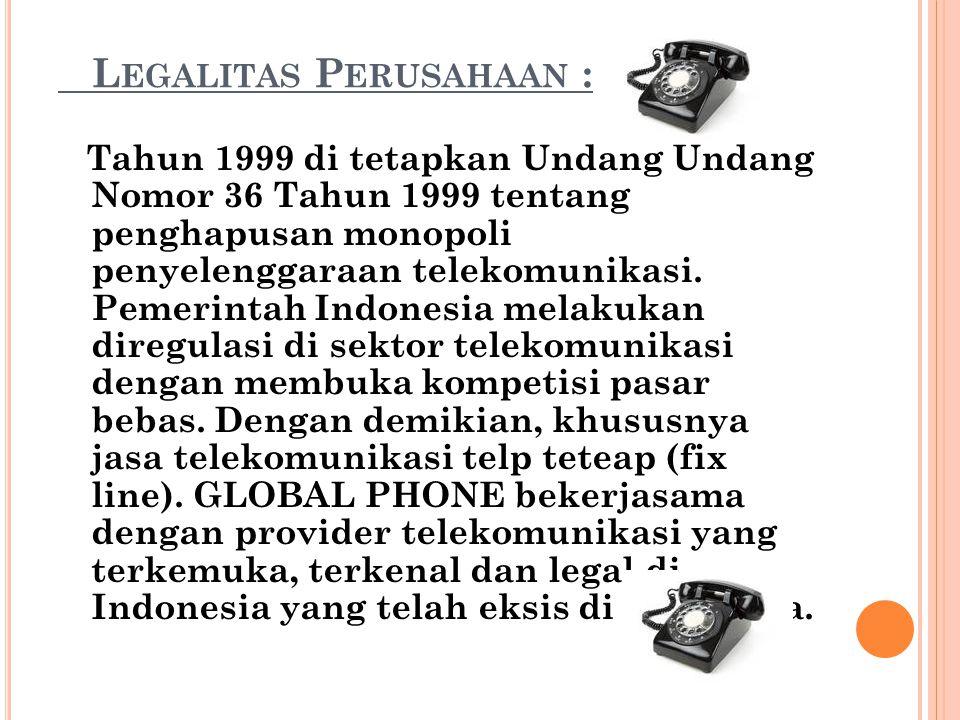 L EGALITAS P ERUSAHAAN : Tahun 1999 di tetapkan Undang Undang Nomor 36 Tahun 1999 tentang penghapusan monopoli penyelenggaraan telekomunikasi. Pemerin