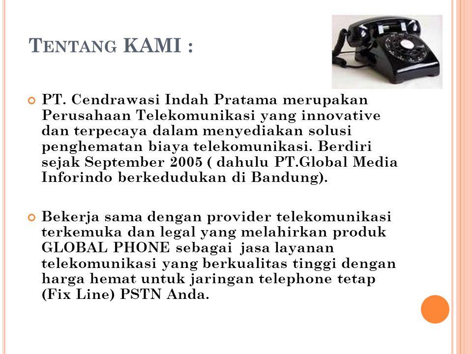 T ENTANG KAMI : PT. Cendrawasi Indah Pratama merupakan Perusahaan Telekomunikasi yang innovative dan terpecaya dalam menyediakan solusi penghematan bi