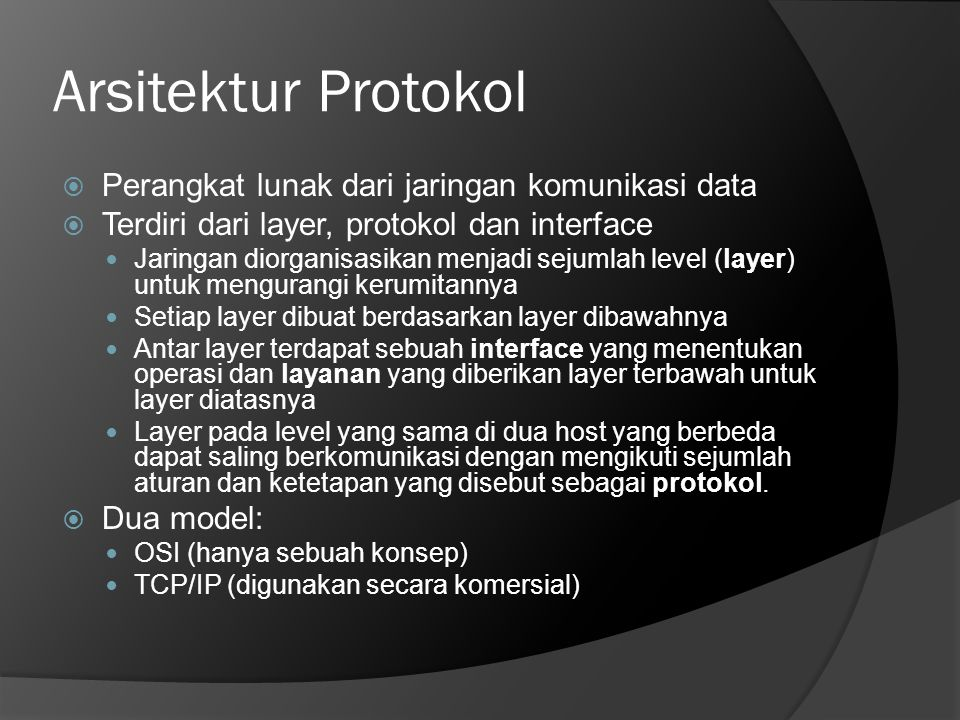Hubungan antara Layer dan Layanan Media Fisik Layer 1 Layer 2 Layer 3 Layer 4 Layer 5 Protokol Layer 5 Protokol Layer 4 Protokol Layer 3 Protokol Layer 2 Protokol Layer 1 Interface antara layer 4 dan 5 Interface antara layer 3 dan 4 Interface antara layer 2 dan 3 Interface antara layer 1 dan 2 Host 1Host 2 Interface antara layer 4 dan 5 Interface antara layer 3 dan 4 Interface antara layer 2 dan 3 Interface antara layer 1 dan 2