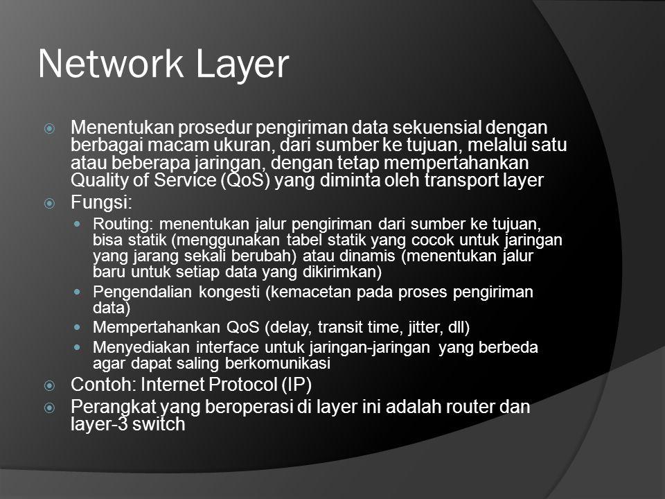 Network Layer  Menentukan prosedur pengiriman data sekuensial dengan berbagai macam ukuran, dari sumber ke tujuan, melalui satu atau beberapa jaringa
