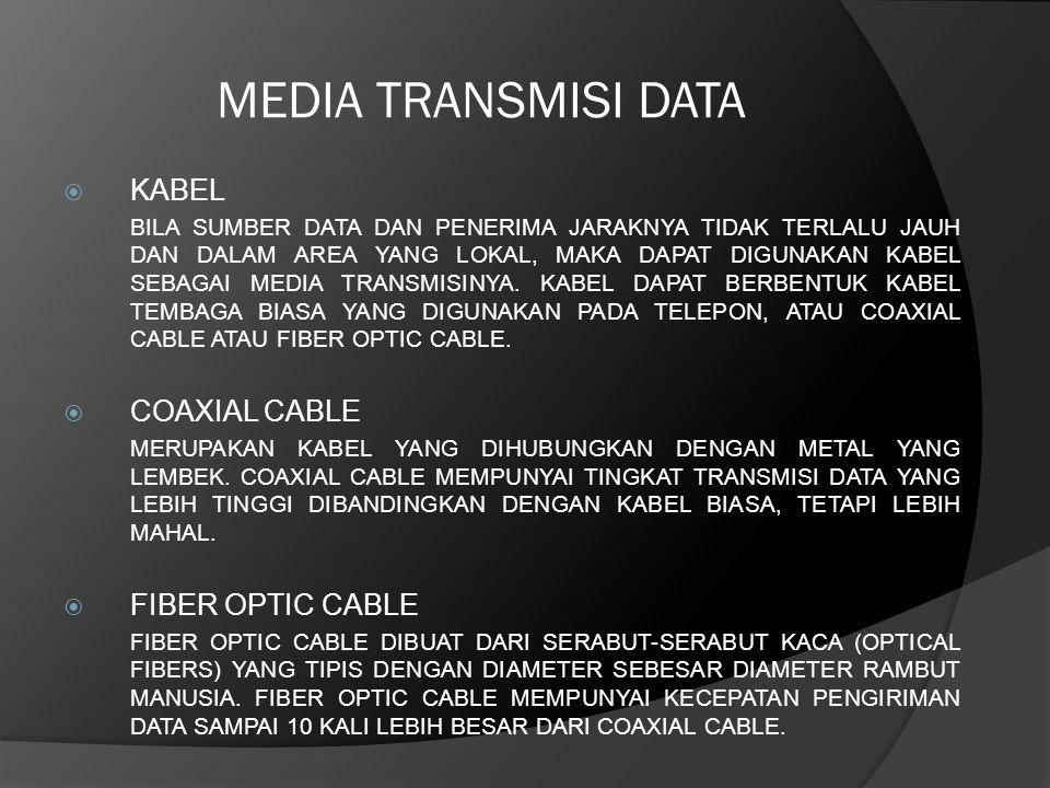 MEDIA TRANSMISI DATA  KABEL BILA SUMBER DATA DAN PENERIMA JARAKNYA TIDAK TERLALU JAUH DAN DALAM AREA YANG LOKAL, MAKA DAPAT DIGUNAKAN KABEL SEBAGAI M