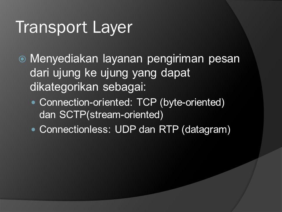 Transport Layer  Menyediakan layanan pengiriman pesan dari ujung ke ujung yang dapat dikategorikan sebagai:  Connection-oriented: TCP (byte-oriented
