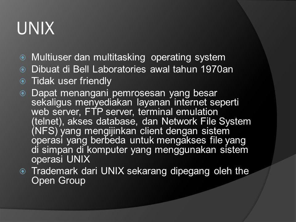 UNIX  Multiuser dan multitasking operating system  Dibuat di Bell Laboratories awal tahun 1970an  Tidak user friendly  Dapat menangani pemrosesan