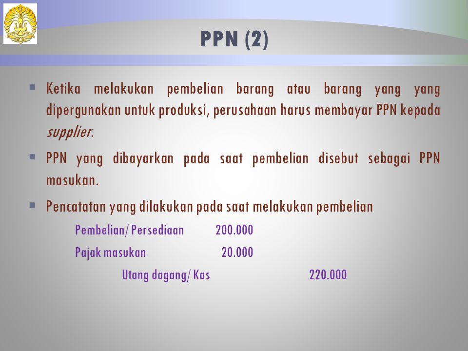  Ketika melakukan pembelian barang atau barang yang yang dipergunakan untuk produksi, perusahaan harus membayar PPN kepada supplier.  PPN yang dibay