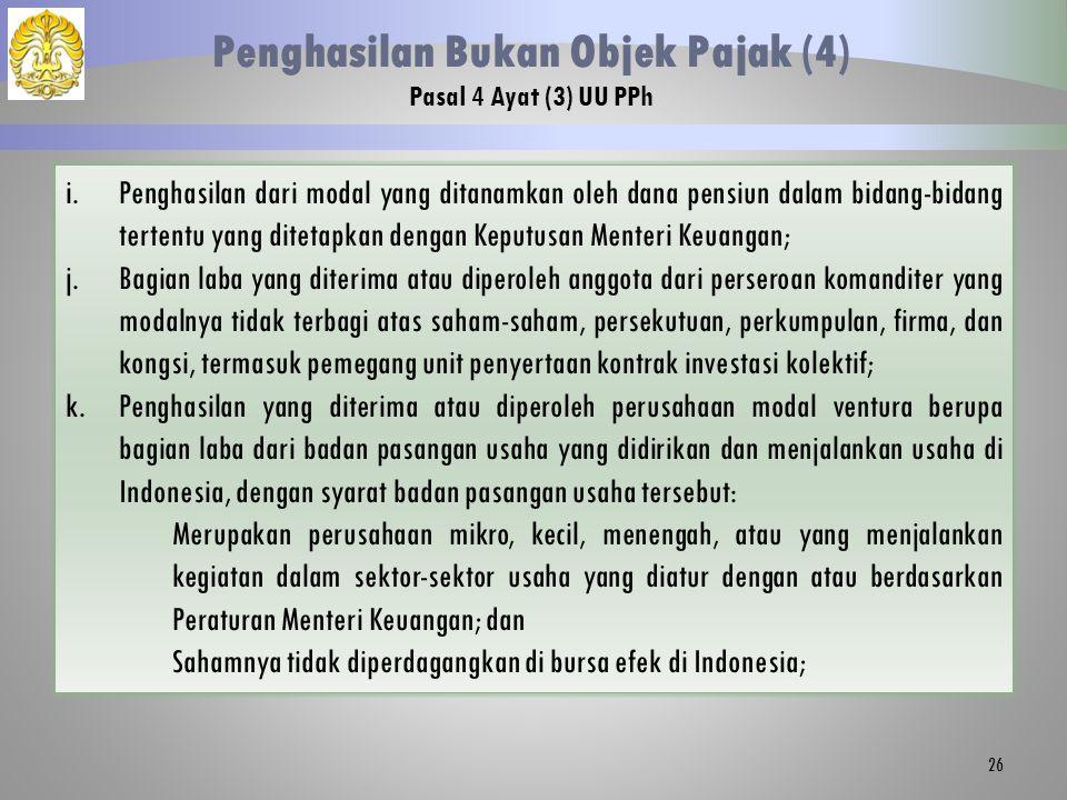 26 Penghasilan Bukan Objek Pajak (4) Pasal 4 Ayat (3) UU PPh i.Penghasilan dari modal yang ditanamkan oleh dana pensiun dalam bidang-bidang tertentu y