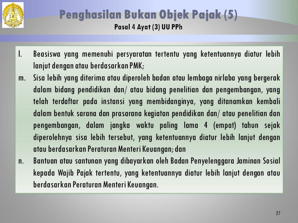27 Penghasilan Bukan Objek Pajak (5) Pasal 4 Ayat (3) UU PPh l.Beasiswa yang memenuhi persyaratan tertentu yang ketentuannya diatur lebih lanjut denga