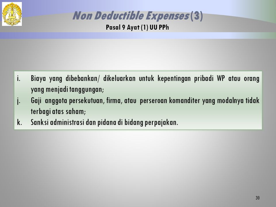 i.Biaya yang dibebankan/ dikeluarkan untuk kepentingan pribadi WP atau orang yang menjadi tanggungan; j.Gaji anggota persekutuan, firma, atau perseroan komanditer yang modalnya tidak terbagi atas saham; k.Sanksi administrasi dan pidana di bidang perpajakan.