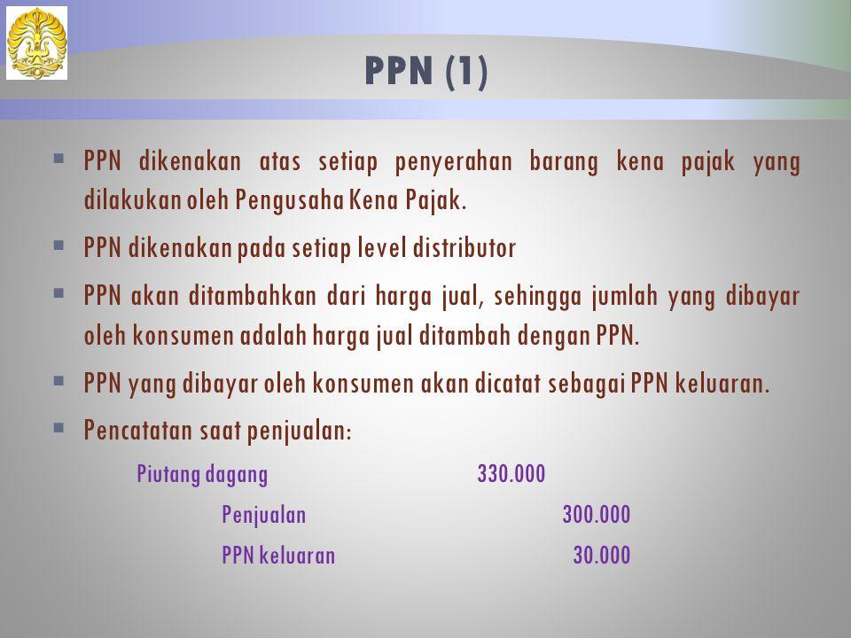  PPN dikenakan atas setiap penyerahan barang kena pajak yang dilakukan oleh Pengusaha Kena Pajak.  PPN dikenakan pada setiap level distributor  PPN