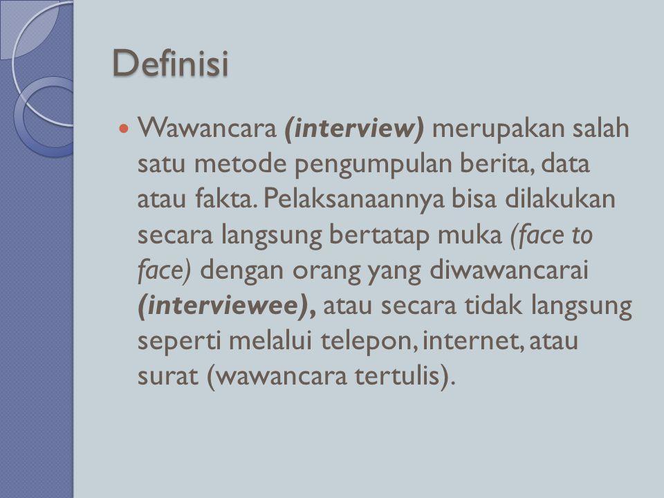 Definisi  Wawancara (interview) merupakan salah satu metode pengumpulan berita, data atau fakta. Pelaksanaannya bisa dilakukan secara langsung bertat
