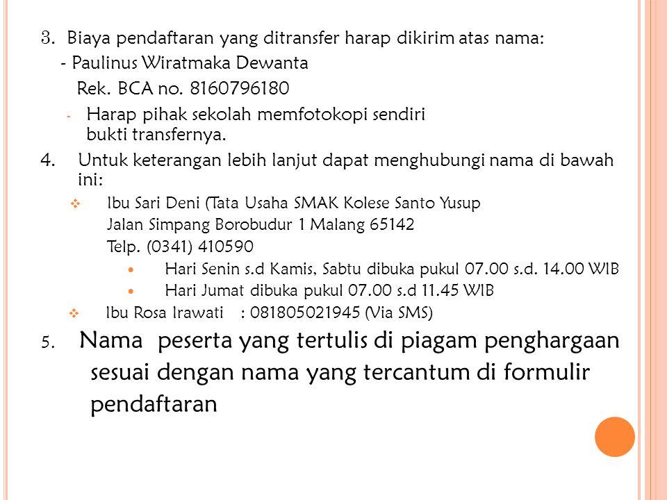 3. Biaya pendaftaran yang ditransfer harap dikirim atas nama: - Paulinus Wiratmaka Dewanta Rek.