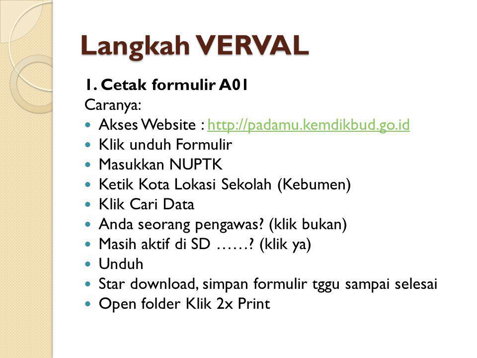 Langkah VERVAL 1. Cetak formulir A01 Caranya:  Akses Website : http://padamu.kemdikbud.go.idhttp://padamu.kemdikbud.go.id  Klik unduh Formulir  Mas