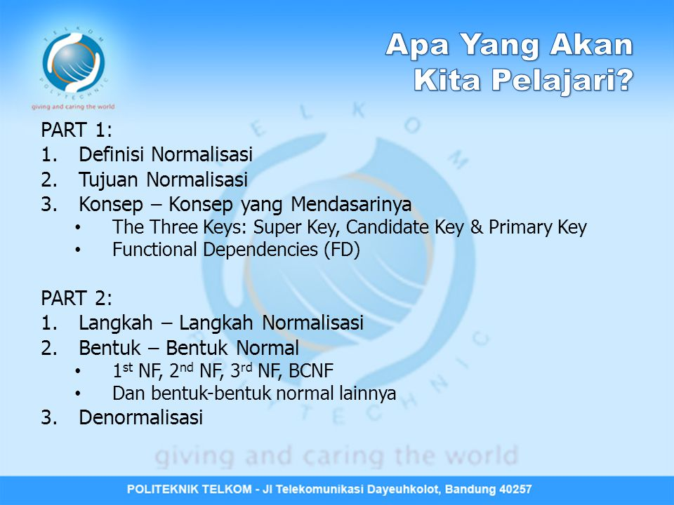 PART 1: 1.Definisi Normalisasi 2.Tujuan Normalisasi 3.Konsep – Konsep yang Mendasarinya • The Three Keys: Super Key, Candidate Key & Primary Key • Fun