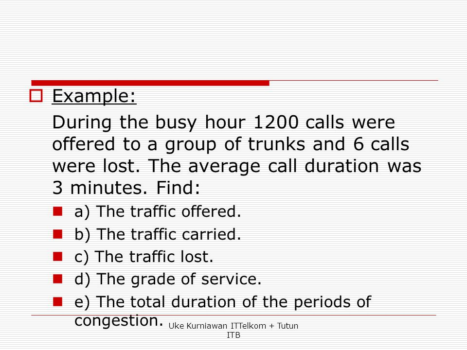  Carried traffic adalah intensitas trafik yang dapat diukur  Angka carried traffic tidak dapat melebihi jumlah kanal (saluran dsb.)  Satu kanal mak