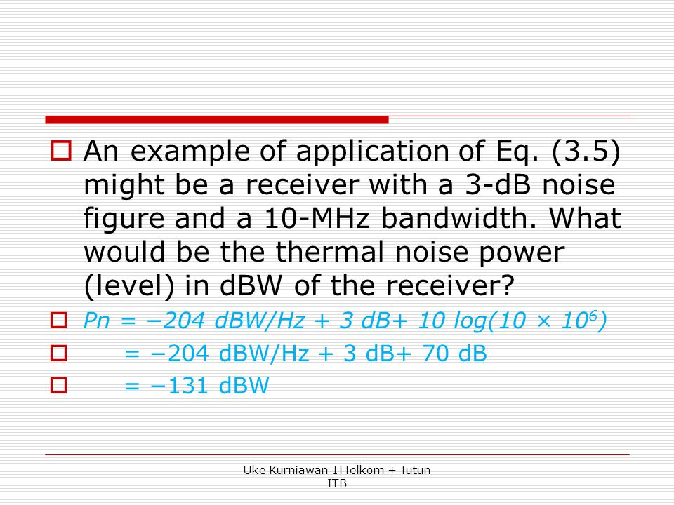 Thermal Noise.  Thermal noise is a general term referring to noise based on thermal agitations of electrons.  Konstanta Boltzmann : Pn = −204 dBW pe