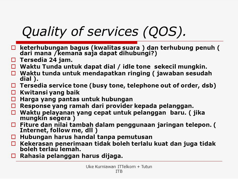 Voice transmision QoS  Hearing sufficiently well digunakan sebagai patokan QoS  Diukur dg Loudness rating, reference equivalent dan CRE  Overall reference equivalent (ORE), was indicative of how loud a telephone signal is.