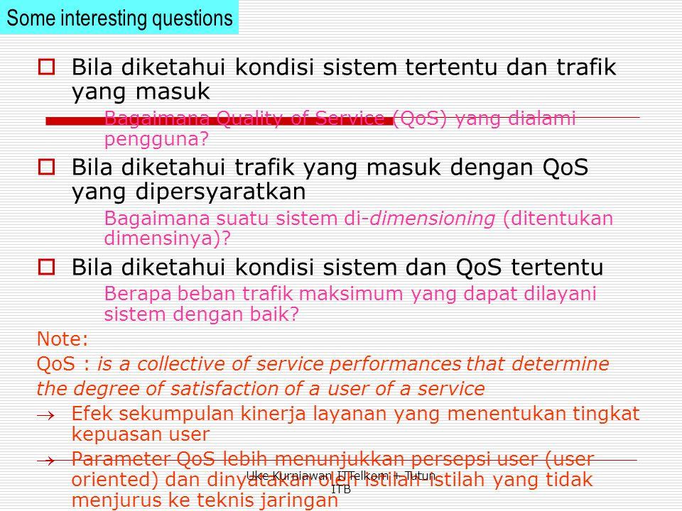  Bila diketahui kondisi sistem tertentu dan trafik yang masuk Bagaimana Quality of Service (QoS) yang dialami pengguna.