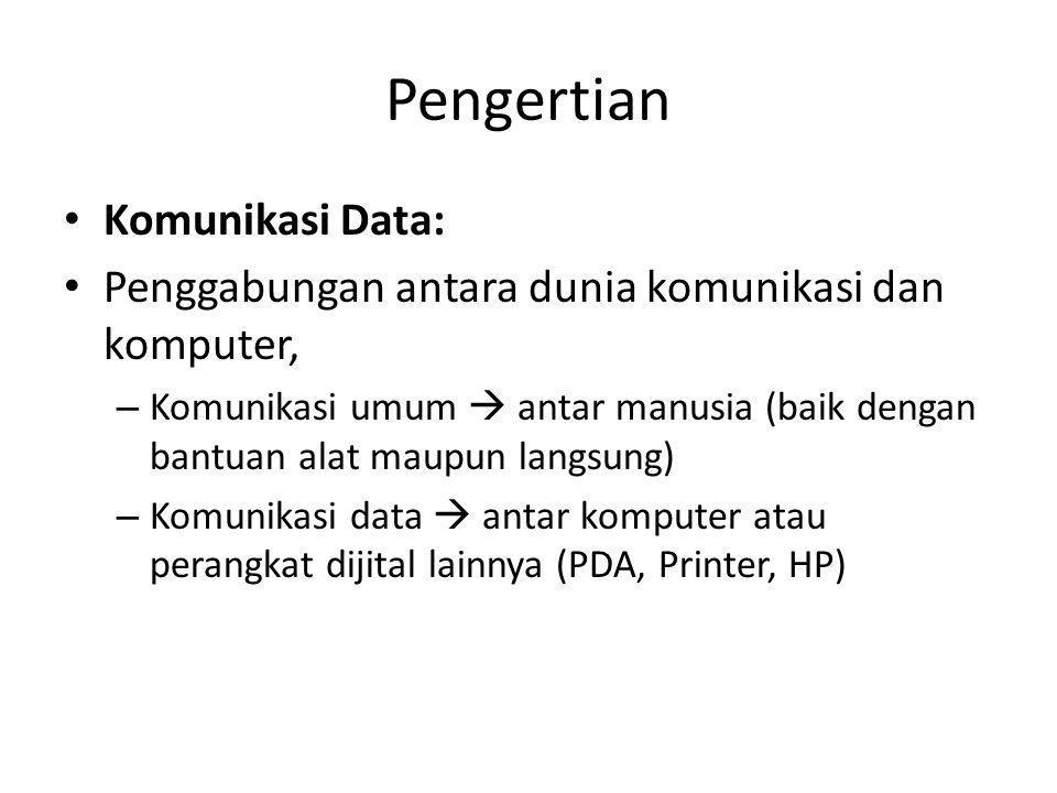 Pengertian • Komunikasi Data: • Penggabungan antara dunia komunikasi dan komputer, – Komunikasi umum  antar manusia (baik dengan bantuan alat maupun langsung) – Komunikasi data  antar komputer atau perangkat dijital lainnya (PDA, Printer, HP)