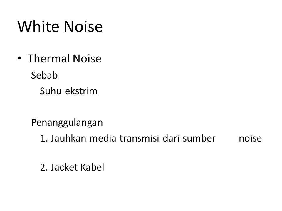 White Noise • Thermal Noise Sebab Suhu ekstrim Penanggulangan 1. Jauhkan media transmisi dari sumber noise 2. Jacket Kabel