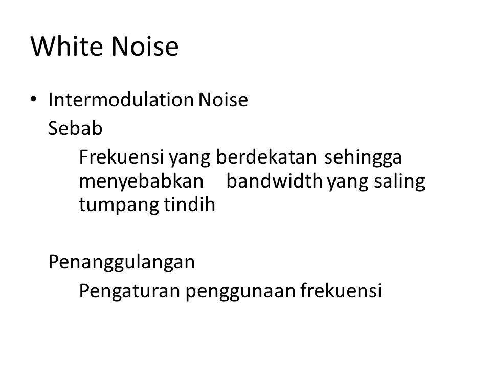 White Noise • Intermodulation Noise Sebab Frekuensi yang berdekatan sehingga menyebabkan bandwidth yang saling tumpang tindih Penanggulangan Pengaturan penggunaan frekuensi