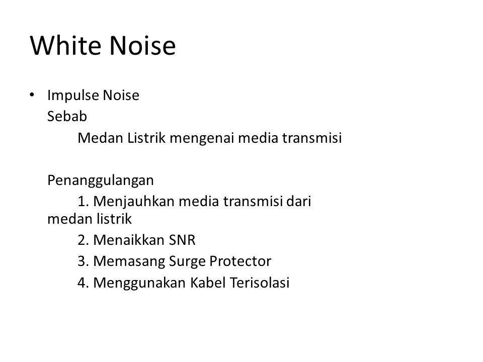 White Noise • Impulse Noise Sebab Medan Listrik mengenai media transmisi Penanggulangan 1.