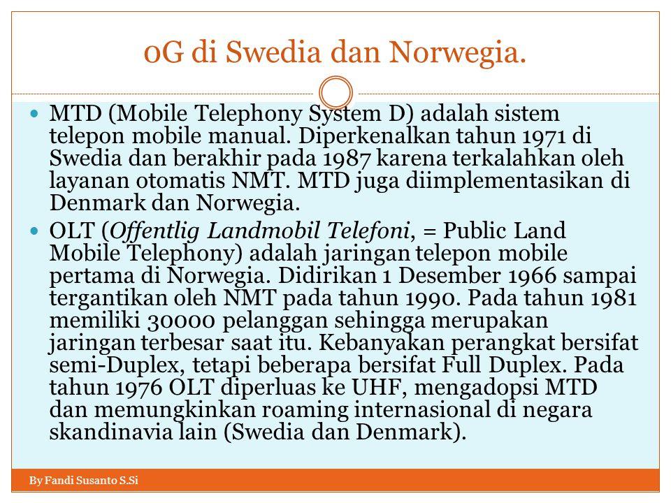 0G di Swedia dan Norwegia. By Fandi Susanto S.Si  MTD (Mobile Telephony System D) adalah sistem telepon mobile manual. Diperkenalkan tahun 1971 di Sw