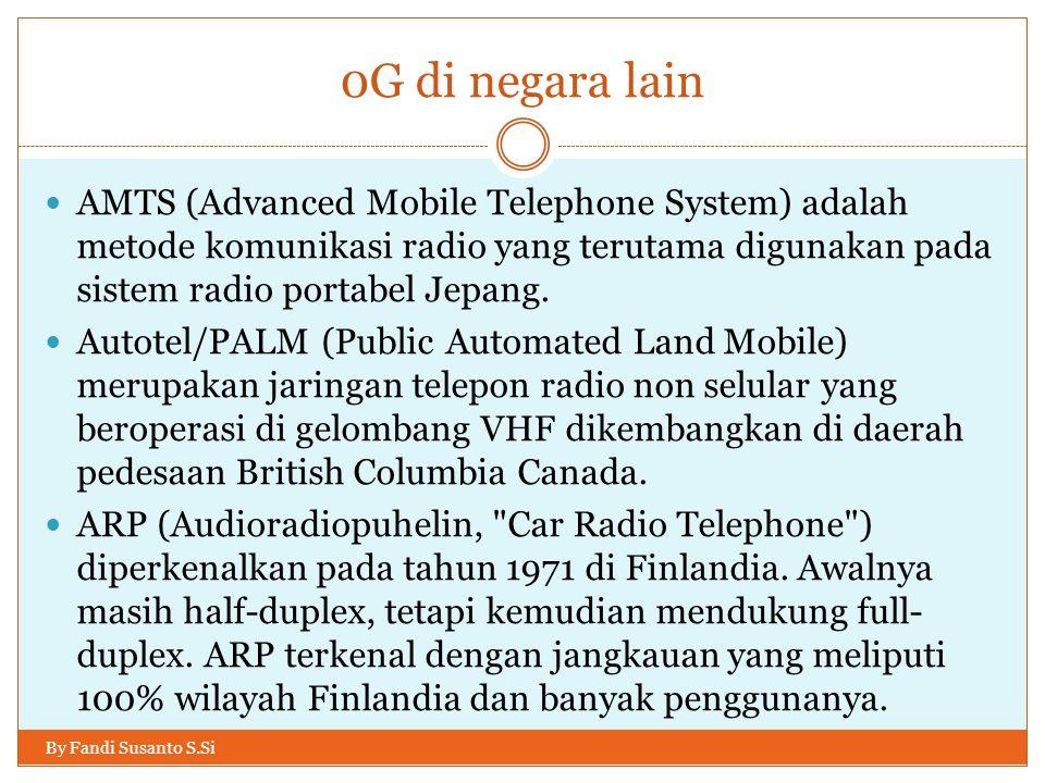 0G di negara lain By Fandi Susanto S.Si  AMTS (Advanced Mobile Telephone System) adalah metode komunikasi radio yang terutama digunakan pada sistem r
