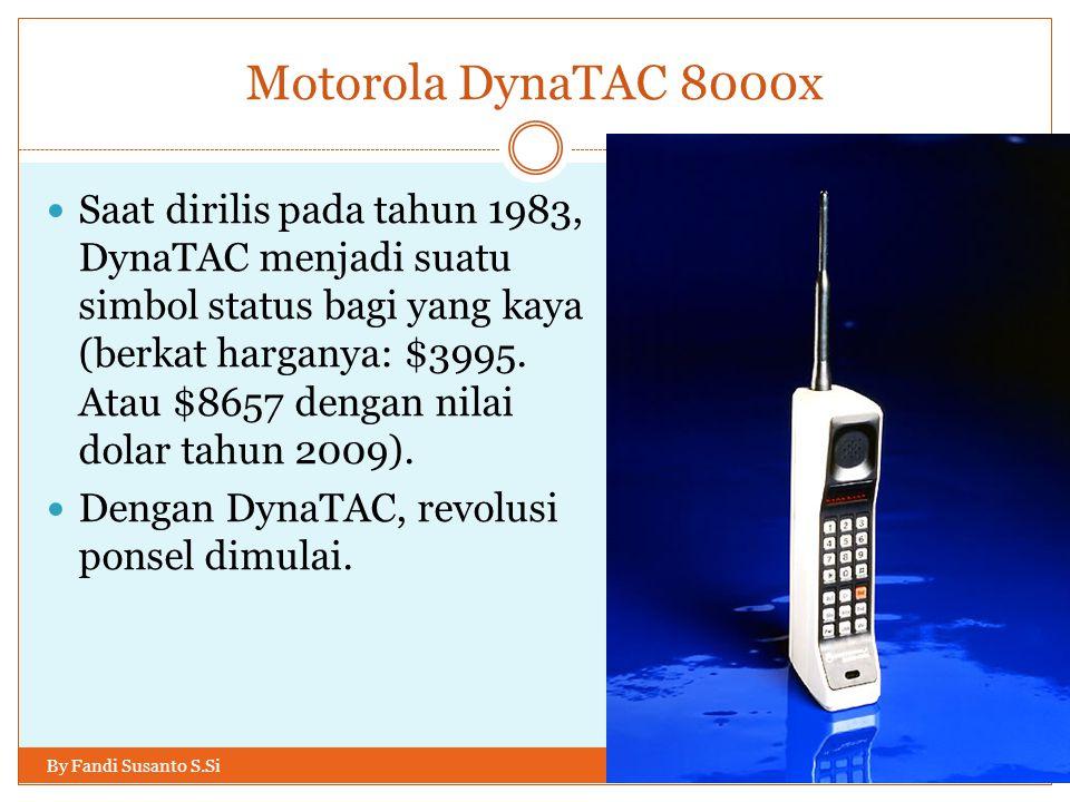 Motorola DynaTAC 8000x By Fandi Susanto S.Si  Saat dirilis pada tahun 1983, DynaTAC menjadi suatu simbol status bagi yang kaya (berkat harganya: $399
