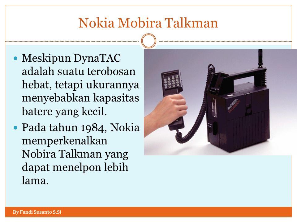Nokia Mobira Talkman By Fandi Susanto S.Si  Meskipun DynaTAC adalah suatu terobosan hebat, tetapi ukurannya menyebabkan kapasitas batere yang kecil.