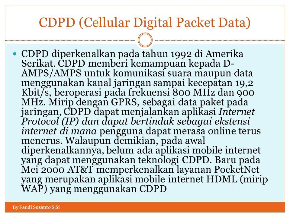 CDPD (Cellular Digital Packet Data) By Fandi Susanto S.Si  CDPD diperkenalkan pada tahun 1992 di Amerika Serikat. CDPD memberi kemampuan kepada D- AM