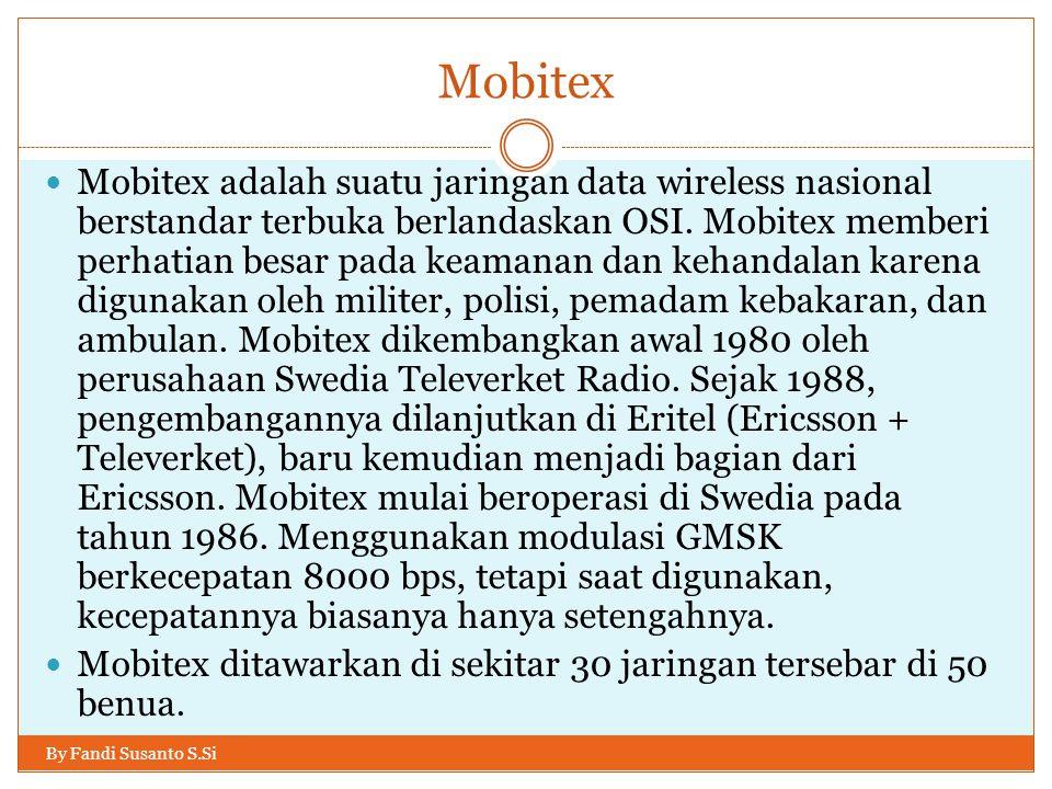 Mobitex By Fandi Susanto S.Si  Mobitex adalah suatu jaringan data wireless nasional berstandar terbuka berlandaskan OSI. Mobitex memberi perhatian be