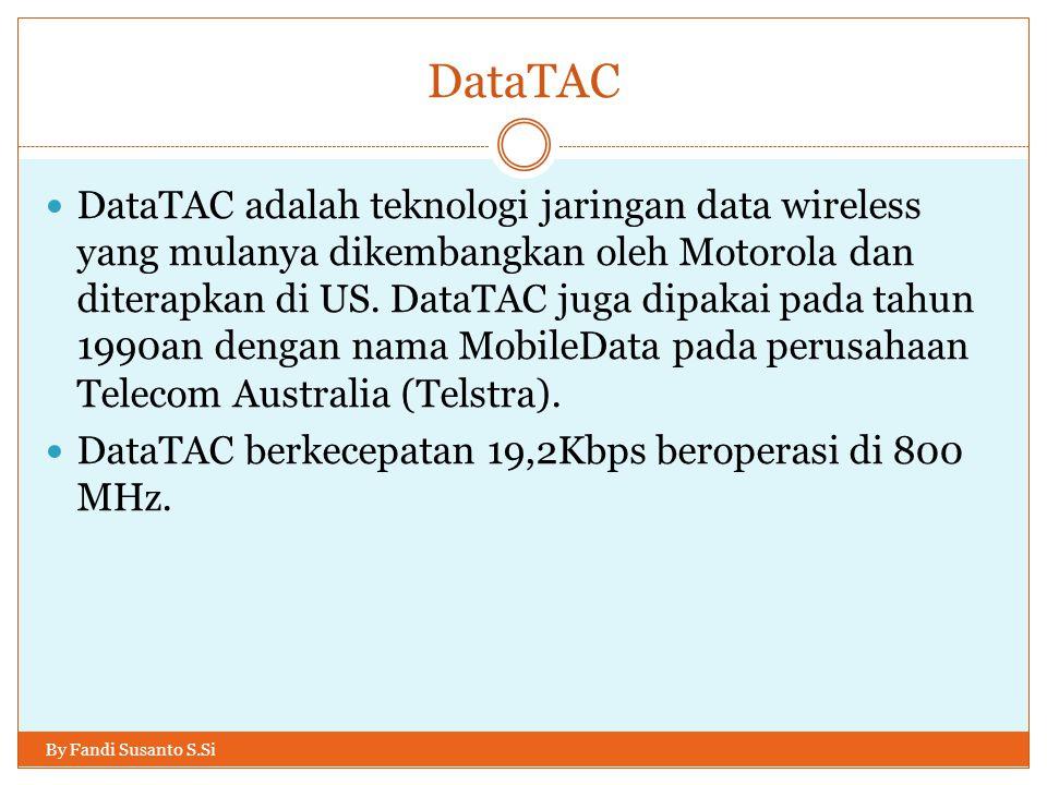 DataTAC By Fandi Susanto S.Si  DataTAC adalah teknologi jaringan data wireless yang mulanya dikembangkan oleh Motorola dan diterapkan di US. DataTAC