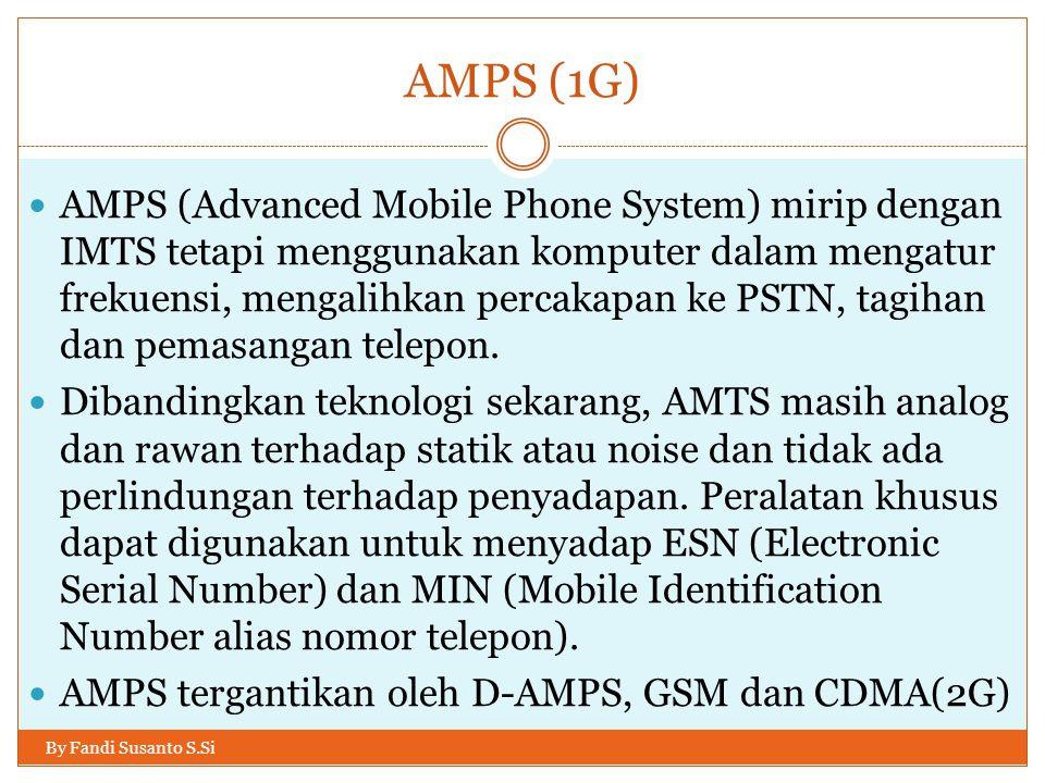 AMPS (1G) By Fandi Susanto S.Si  AMPS (Advanced Mobile Phone System) mirip dengan IMTS tetapi menggunakan komputer dalam mengatur frekuensi, mengalih
