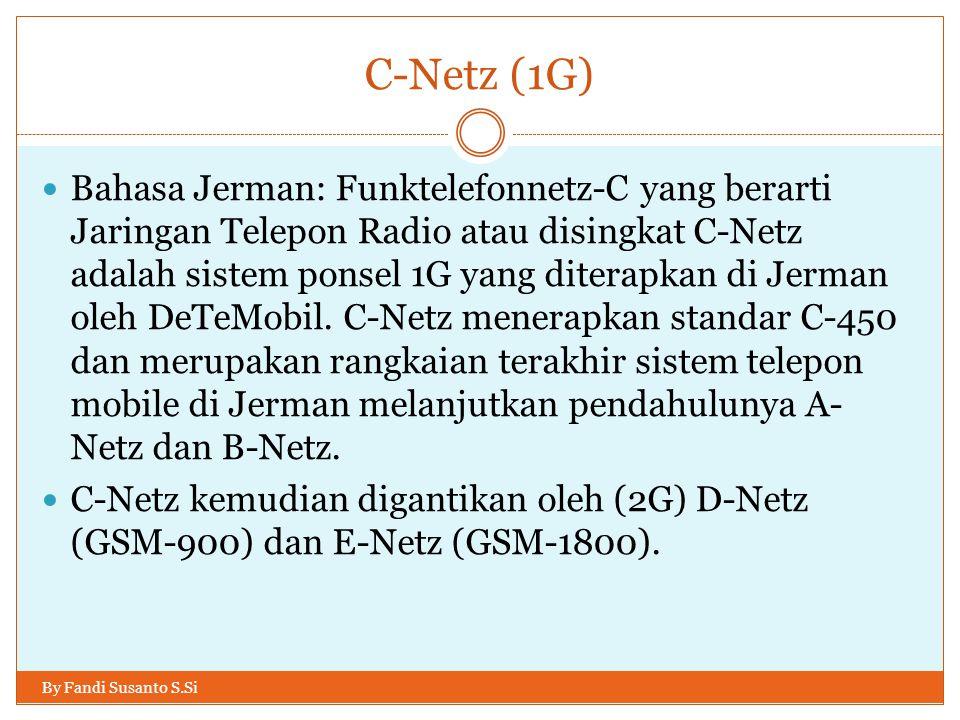 C-Netz (1G) By Fandi Susanto S.Si  Bahasa Jerman: Funktelefonnetz-C yang berarti Jaringan Telepon Radio atau disingkat C-Netz adalah sistem ponsel 1G
