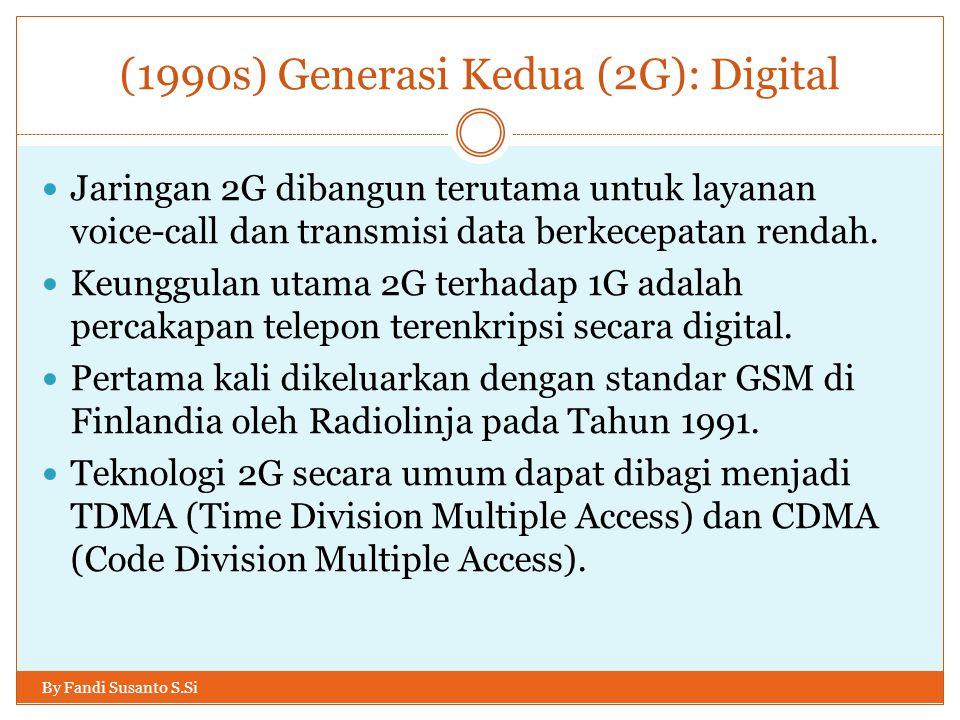 (1990s) Generasi Kedua (2G): Digital By Fandi Susanto S.Si  Jaringan 2G dibangun terutama untuk layanan voice-call dan transmisi data berkecepatan re