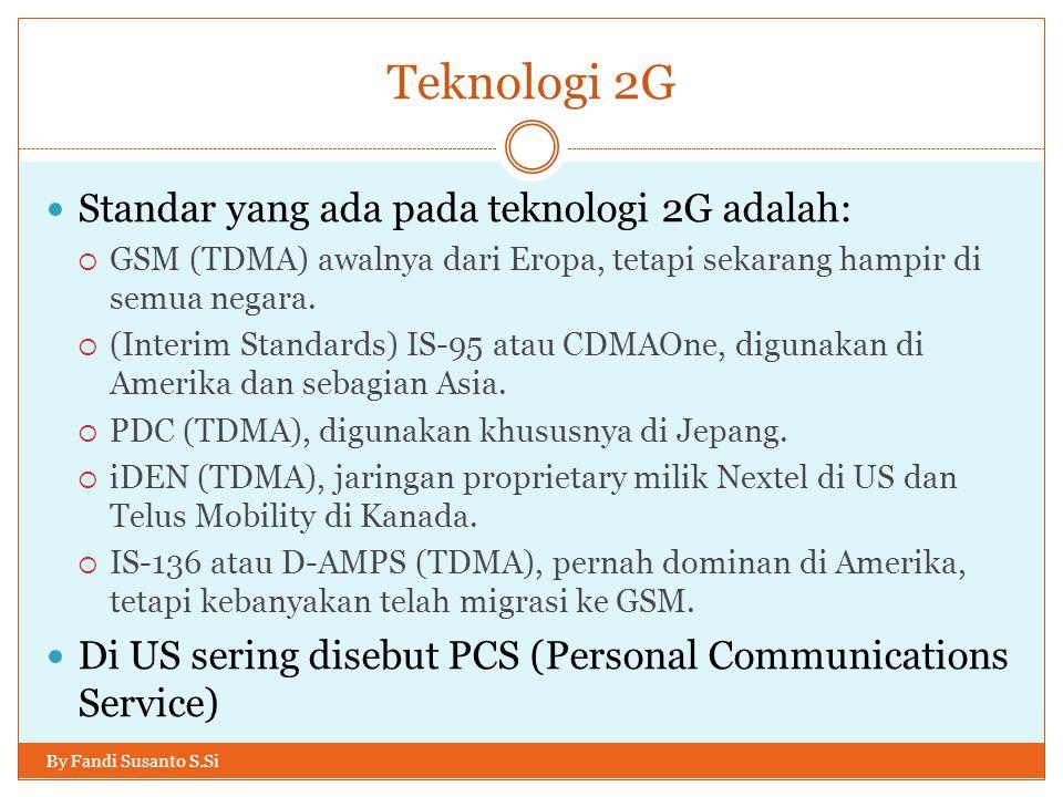 Teknologi 2G By Fandi Susanto S.Si  Standar yang ada pada teknologi 2G adalah:  GSM (TDMA) awalnya dari Eropa, tetapi sekarang hampir di semua negar