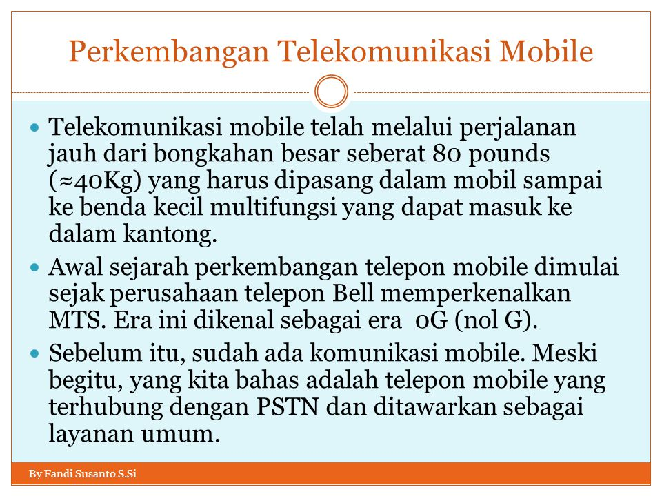 Perkembangan Telekomunikasi Mobile By Fandi Susanto S.Si  Telekomunikasi mobile telah melalui perjalanan jauh dari bongkahan besar seberat 80 pounds
