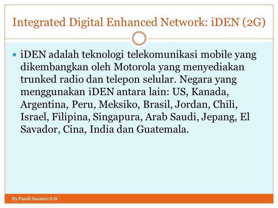 Integrated Digital Enhanced Network: iDEN (2G) By Fandi Susanto S.Si  iDEN adalah teknologi telekomunikasi mobile yang dikembangkan oleh Motorola yan