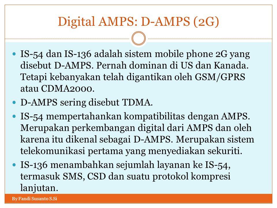 Digital AMPS: D-AMPS (2G) By Fandi Susanto S.Si  IS-54 dan IS-136 adalah sistem mobile phone 2G yang disebut D-AMPS. Pernah dominan di US dan Kanada.