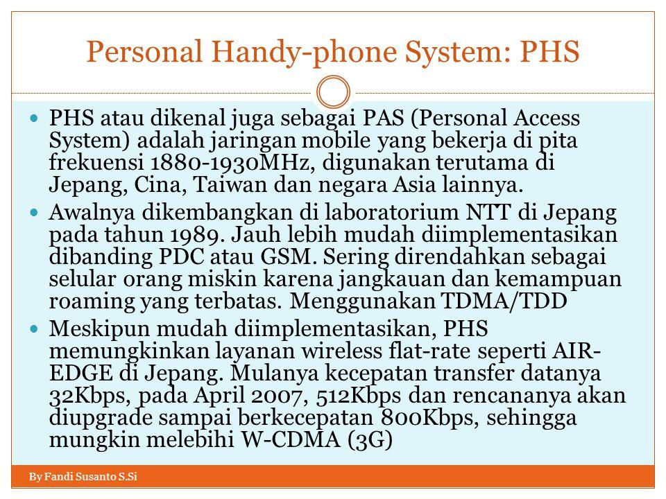 Personal Handy-phone System: PHS By Fandi Susanto S.Si  PHS atau dikenal juga sebagai PAS (Personal Access System) adalah jaringan mobile yang bekerj