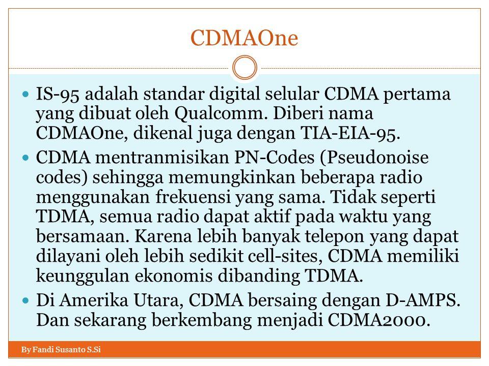 CDMAOne By Fandi Susanto S.Si  IS-95 adalah standar digital selular CDMA pertama yang dibuat oleh Qualcomm. Diberi nama CDMAOne, dikenal juga dengan