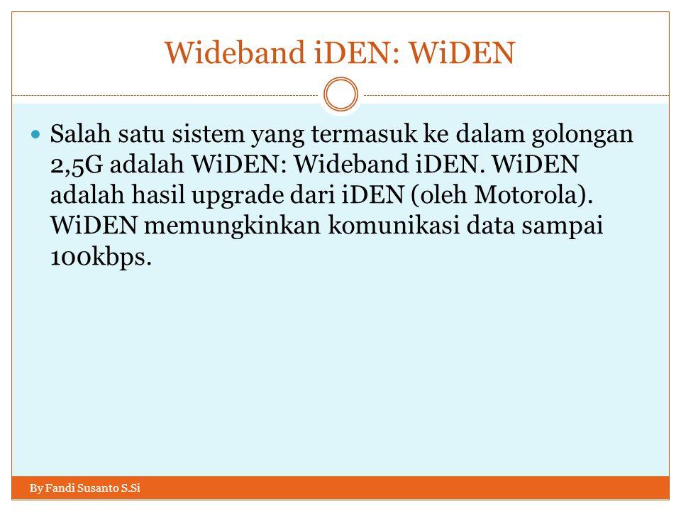 Wideband iDEN: WiDEN By Fandi Susanto S.Si  Salah satu sistem yang termasuk ke dalam golongan 2,5G adalah WiDEN: Wideband iDEN. WiDEN adalah hasil up