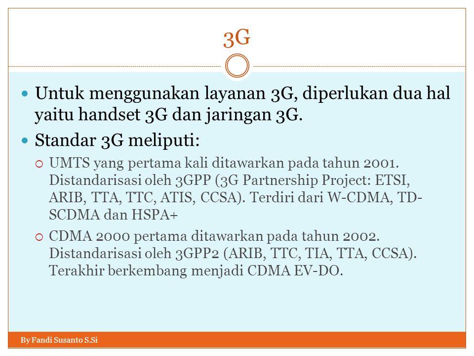 3G By Fandi Susanto S.Si  Untuk menggunakan layanan 3G, diperlukan dua hal yaitu handset 3G dan jaringan 3G.  Standar 3G meliputi:  UMTS yang perta