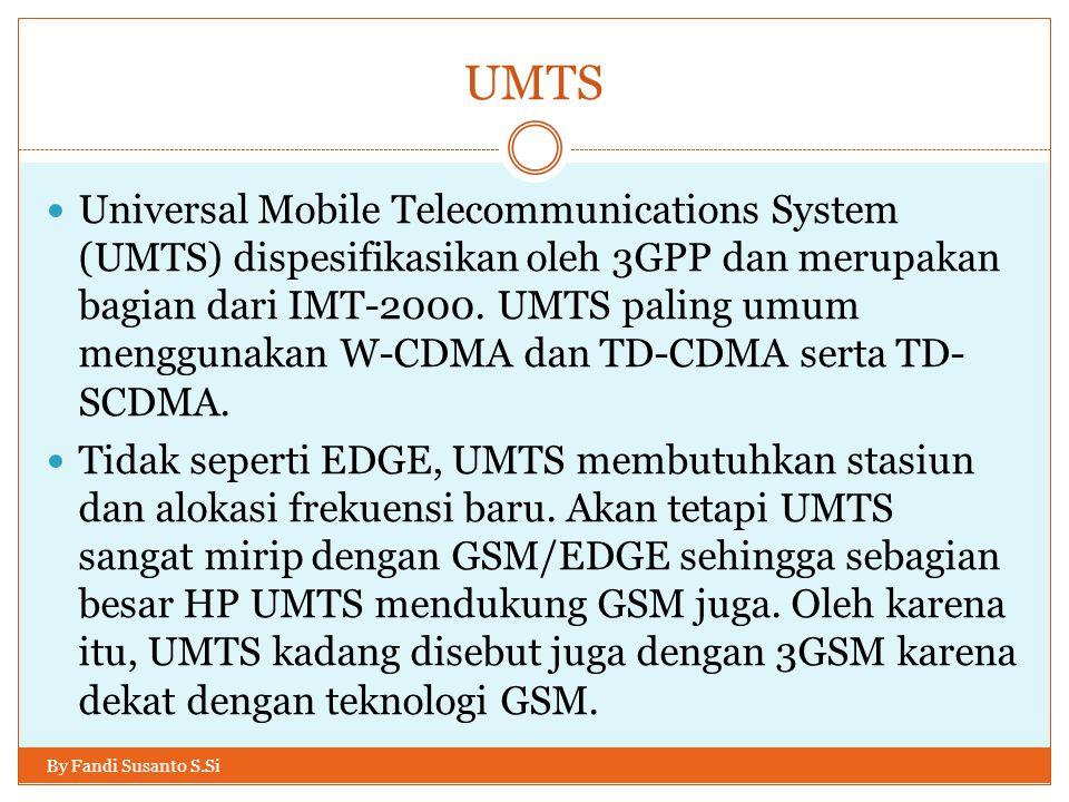 UMTS By Fandi Susanto S.Si  Universal Mobile Telecommunications System (UMTS) dispesifikasikan oleh 3GPP dan merupakan bagian dari IMT-2000. UMTS pal