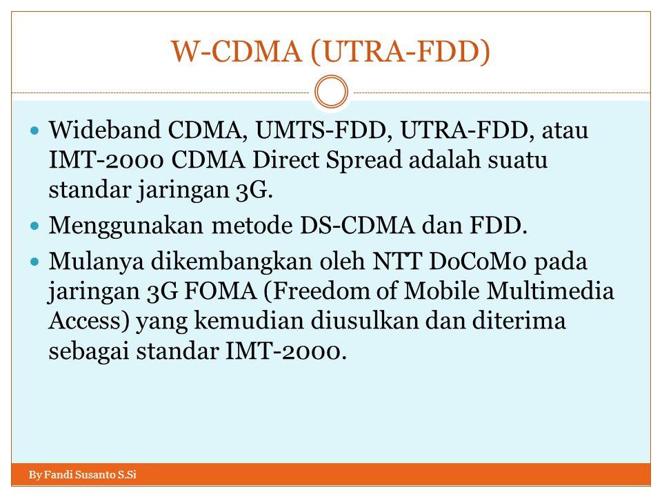 W-CDMA (UTRA-FDD) By Fandi Susanto S.Si  Wideband CDMA, UMTS-FDD, UTRA-FDD, atau IMT-2000 CDMA Direct Spread adalah suatu standar jaringan 3G.  Meng