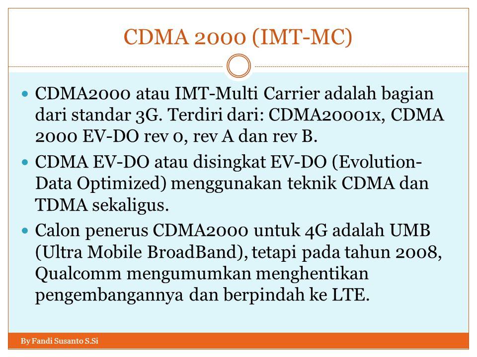 CDMA 2000 (IMT-MC) By Fandi Susanto S.Si  CDMA2000 atau IMT-Multi Carrier adalah bagian dari standar 3G. Terdiri dari: CDMA20001x, CDMA 2000 EV-DO re