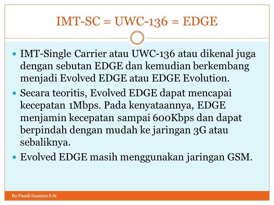 IMT-SC = UWC-136 = EDGE By Fandi Susanto S.Si  IMT-Single Carrier atau UWC-136 atau dikenal juga dengan sebutan EDGE dan kemudian berkembang menjadi